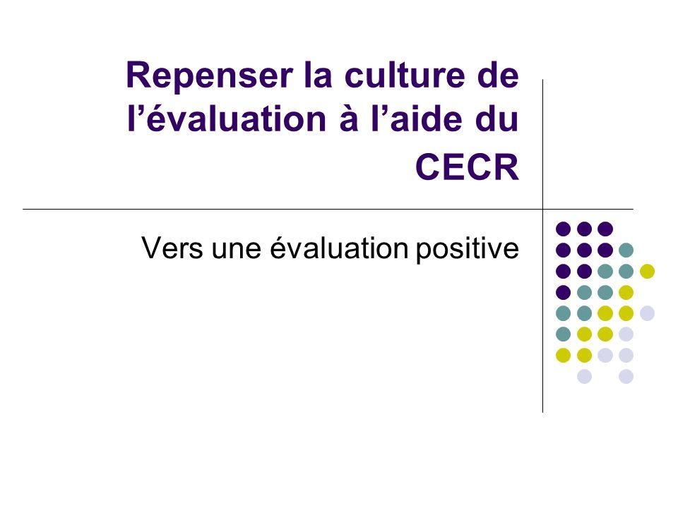 Repenser la culture de l'évaluation à l'aide du CECR Vers une évaluation positive