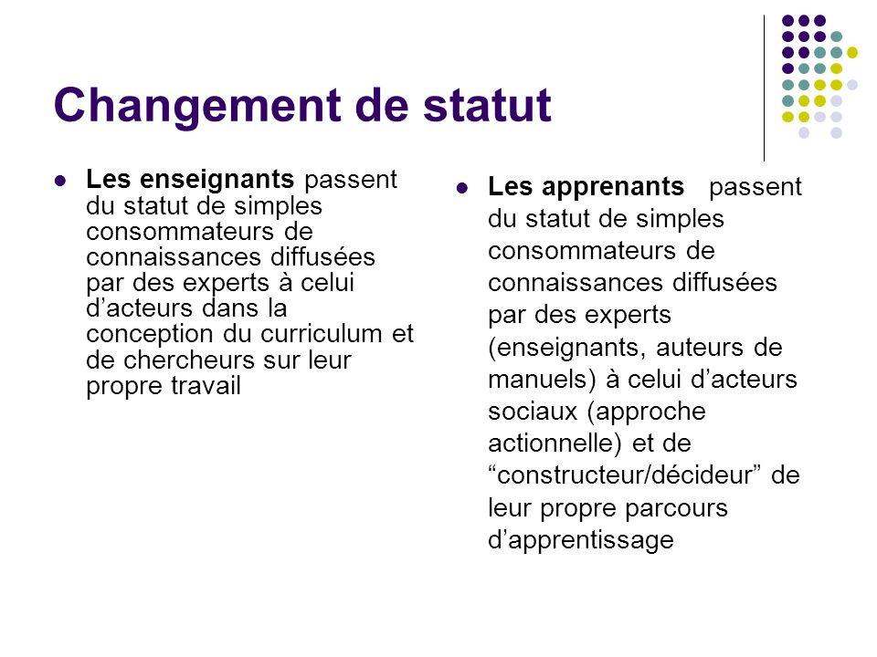Changement de statut Les enseignants passent du statut de simples consommateurs de connaissances diffusées par des experts à celui d'acteurs dans la c