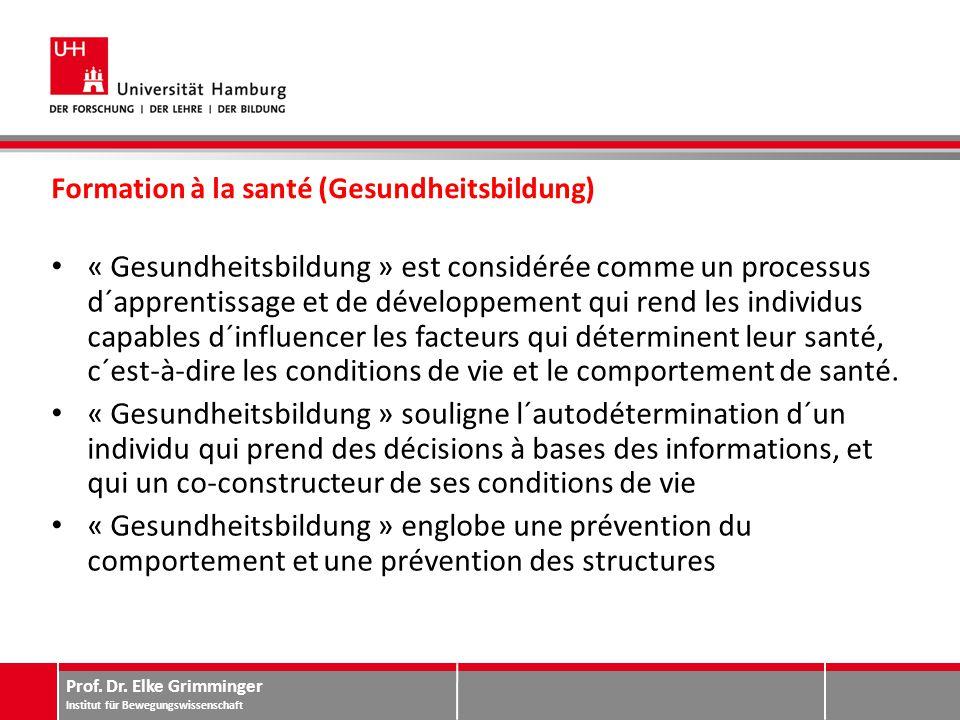 Prof. Dr. Elke Grimminger Institut für Bewegungswissenschaft Formation à la santé (Gesundheitsbildung) « Gesundheitsbildung » est considérée comme un