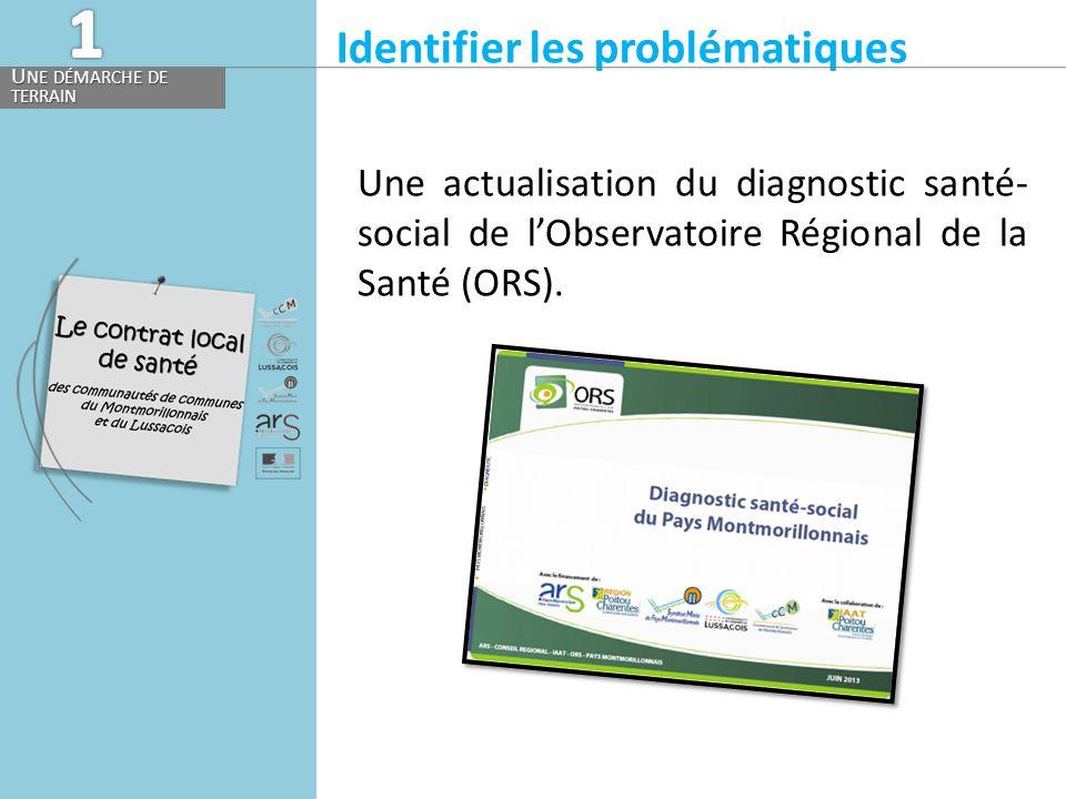 Identifier les problématiques U NE DÉMARCHE DE TERRAIN Une actualisation du diagnostic santé- social de l'Observatoire Régional de la Santé (ORS).