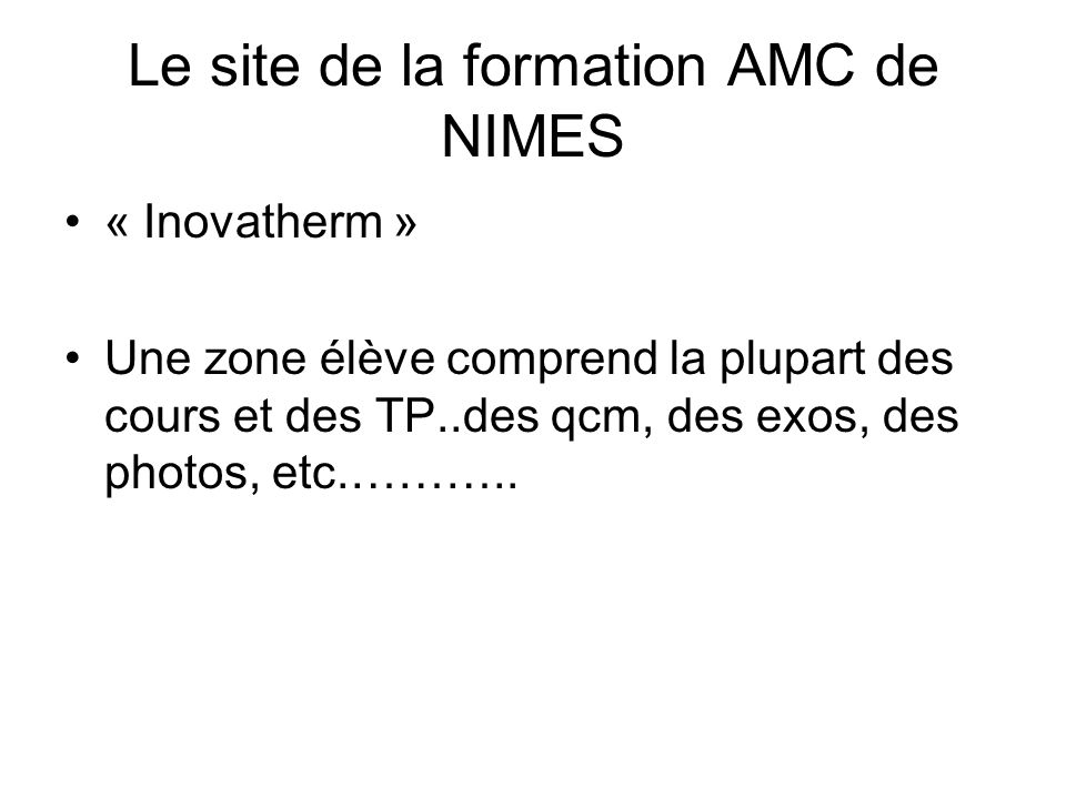 Le site de la formation AMC de NIMES « Inovatherm » Une zone élève comprend la plupart des cours et des TP..des qcm, des exos, des photos, etc.………..
