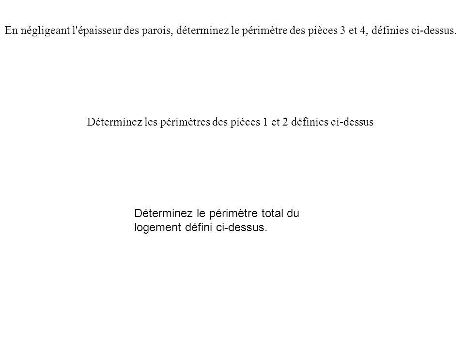 En négligeant l épaisseur des parois, déterminez le périmètre des pièces 3 et 4, définies ci-dessus.