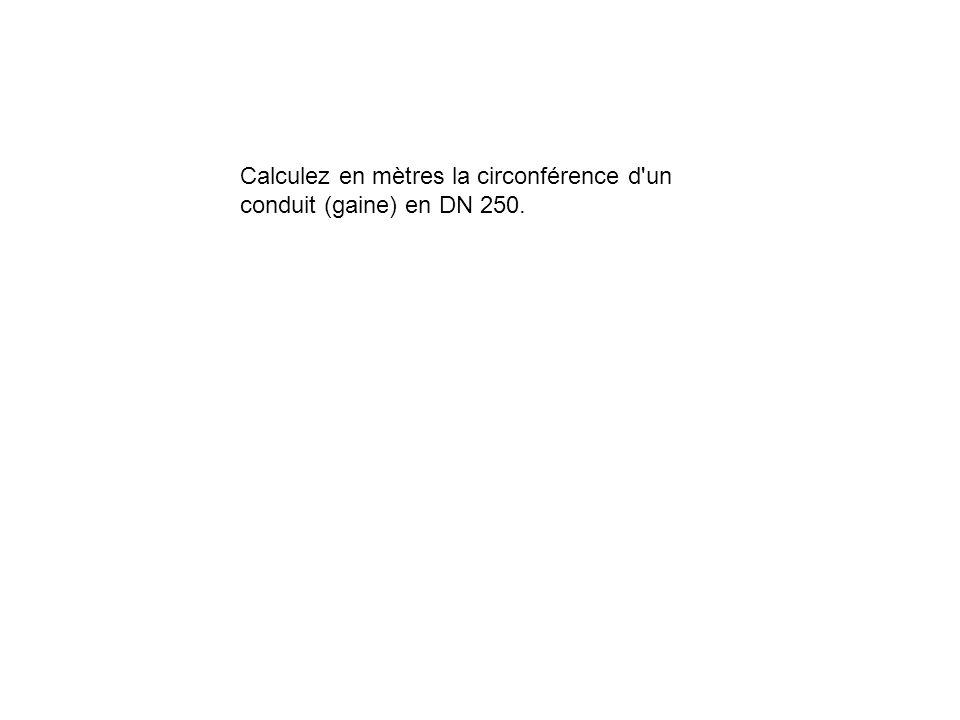Calculez en mètres la circonférence d'un conduit (gaine) en DN 250.