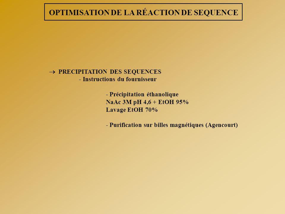 OPTIMISATION DE LA RÉACTION DE SEQUENCE  PRECIPITATION DES SEQUENCES - Instructions du fournisseur - Précipitation éthanolique NaAc 3M pH 4,6 + EtOH