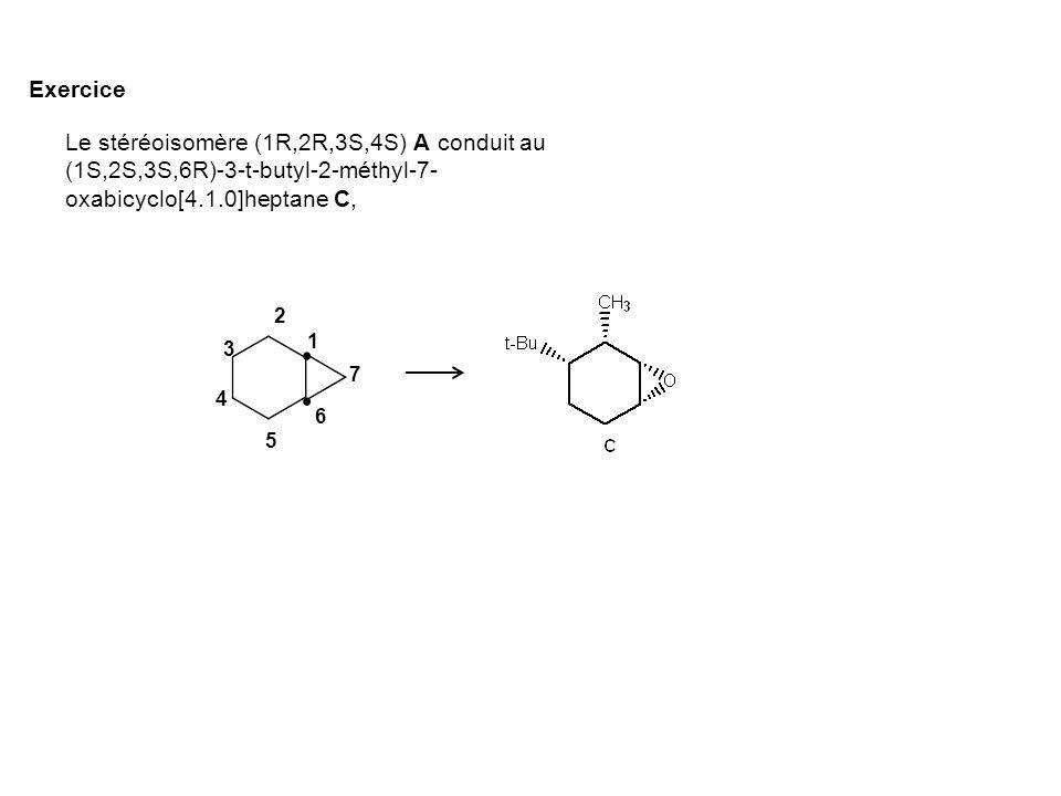 Le stéréoisomère (1R,2R,3S,4S) A conduit au (1S,2S,3S,6R)-3-t-butyl-2-méthyl-7- oxabicyclo[4.1.0]heptane C, Exercice 1 2 3 4 5 6 7