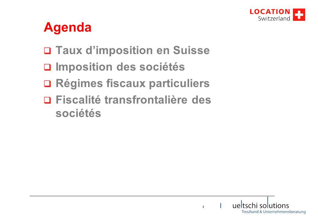 Agenda  Taux d'imposition en Suisse  Imposition des sociétés  Régimes fiscaux particuliers  Fiscalité transfrontalière des sociétés