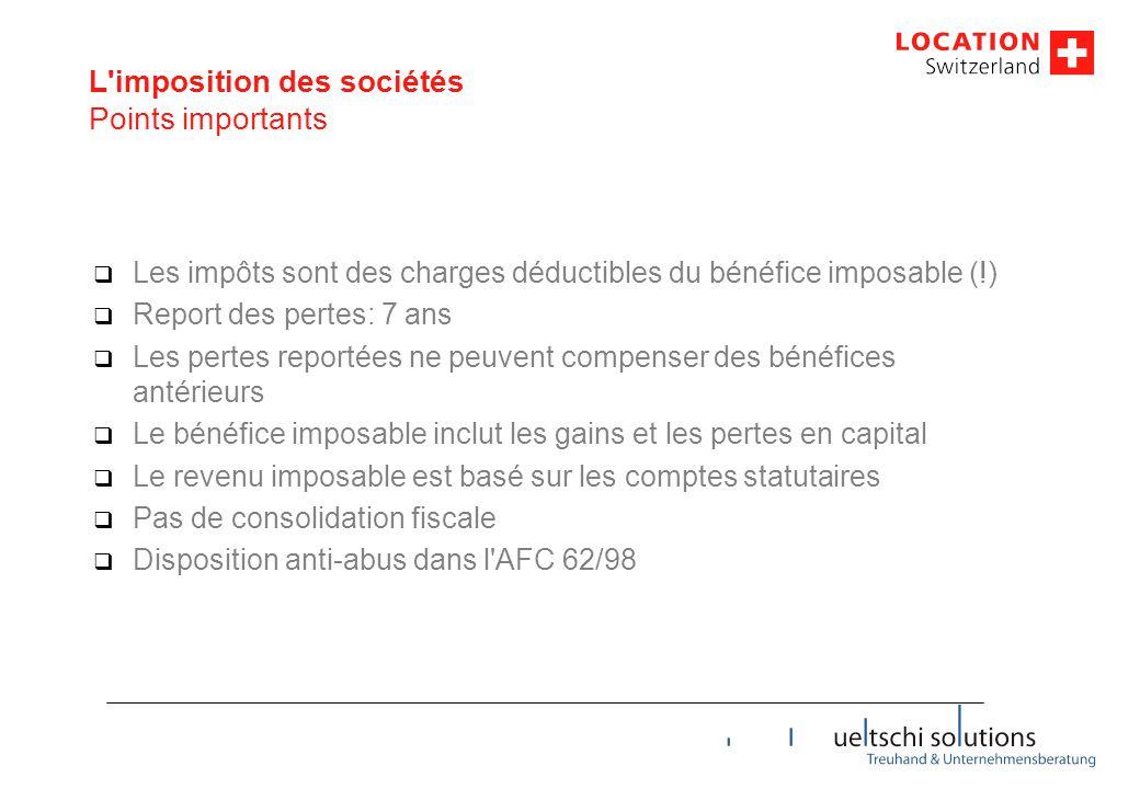L'imposition des sociétés Points importants  Les impôts sont des charges déductibles du bénéfice imposable (!)  Report des pertes: 7 ans  Les perte