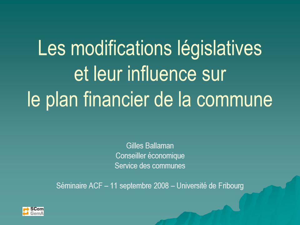 Les modifications législatives et leur influence sur le plan financier de la commune Gilles Ballaman Conseiller économique Service des communes Sémina