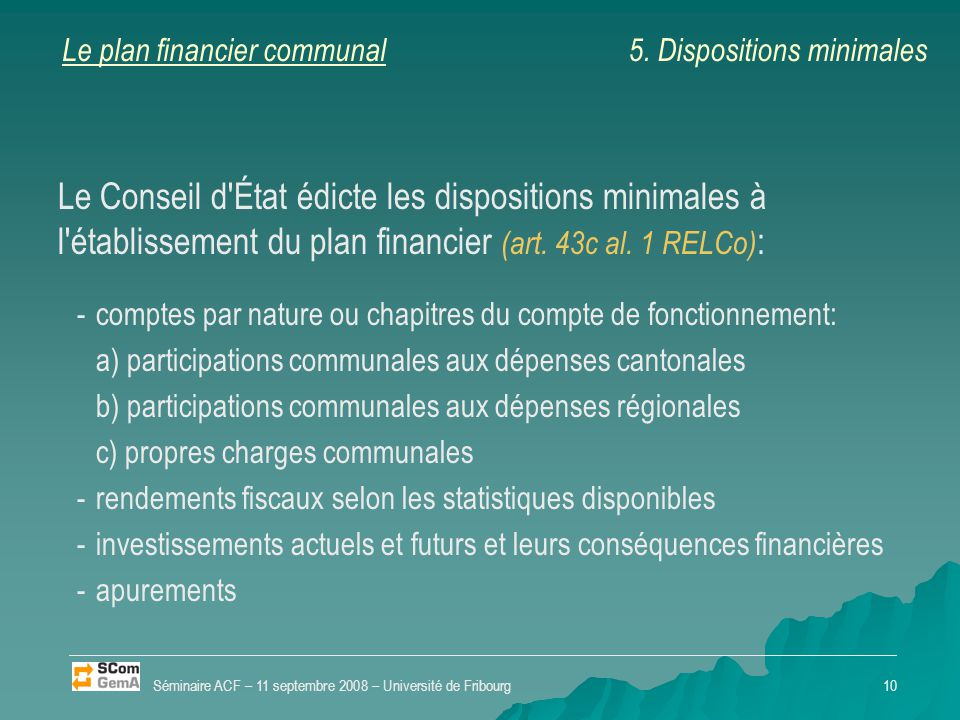 Le plan financier communal Le Conseil d État édicte les dispositions minimales à l établissement du plan financier (art.
