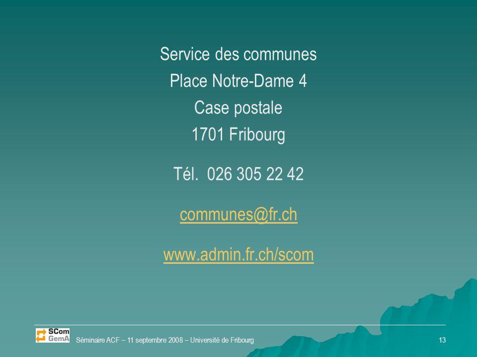 Service des communes Place Notre-Dame 4 Case postale 1701 Fribourg Tél. 026 305 22 42 communes@fr.ch www.admin.fr.ch/scom Séminaire ACF – 11 septembre