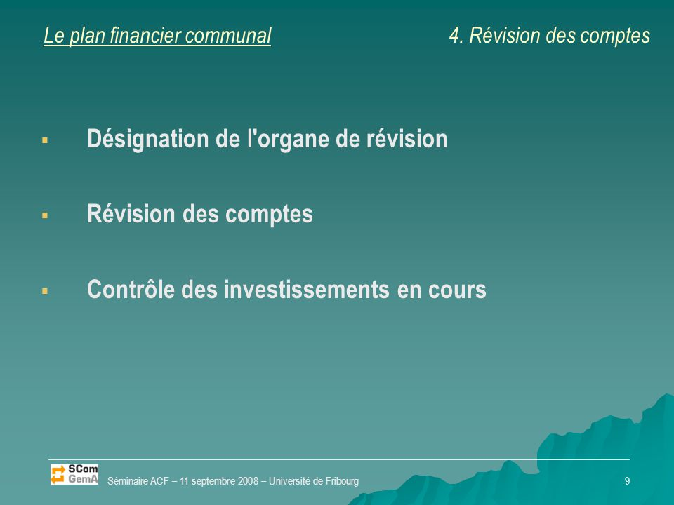 Le plan financier communal   Désignation de l'organe de révision   Révision des comptes   Contrôle des investissements en cours Séminaire ACF –