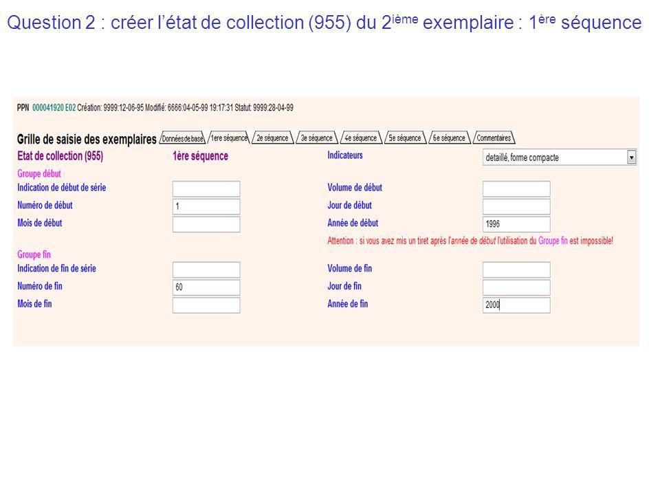 Question 2 : créer l'état de collection (955) du 2 ième exemplaire : 2 ième séquence Séparateur: Mettre un espace = $0_
