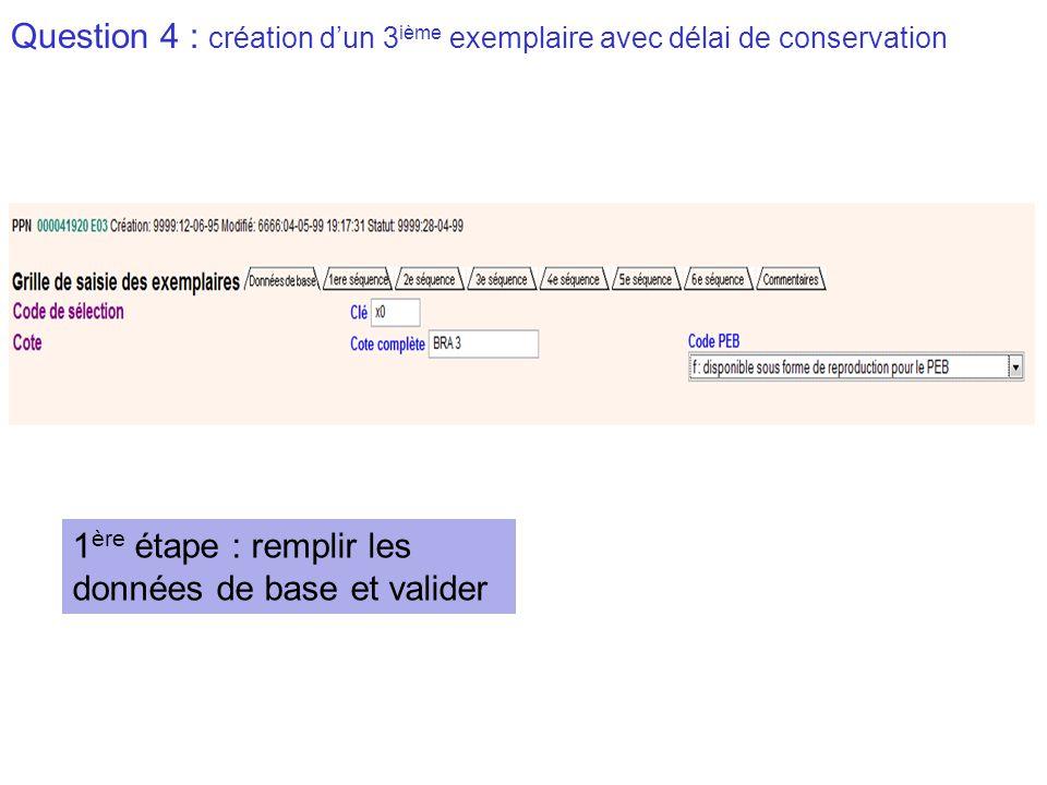 Question 4 : création d'un 3 ième exemplaire avec délai de conservation 1 ère étape : remplir les données de base et valider