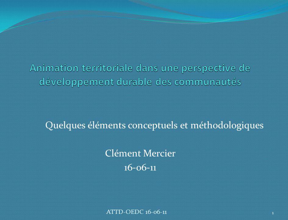 Quelques éléments conceptuels et méthodologiques Clément Mercier 16-06-11 1 ATTD-OEDC 16-06-11