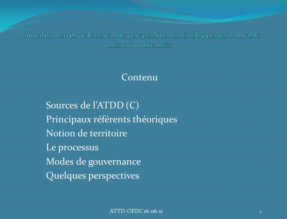 Contenu Sources de l'ATDD (C) Principaux référents théoriques Notion de territoire Le processus Modes de gouvernance Quelques perspectives 2 ATTD-OEDC 16-06-11