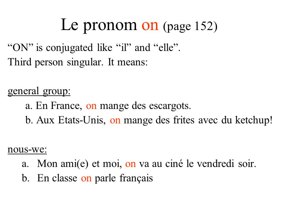 Le pronom on (page 152) ON is conjugated like il and elle .