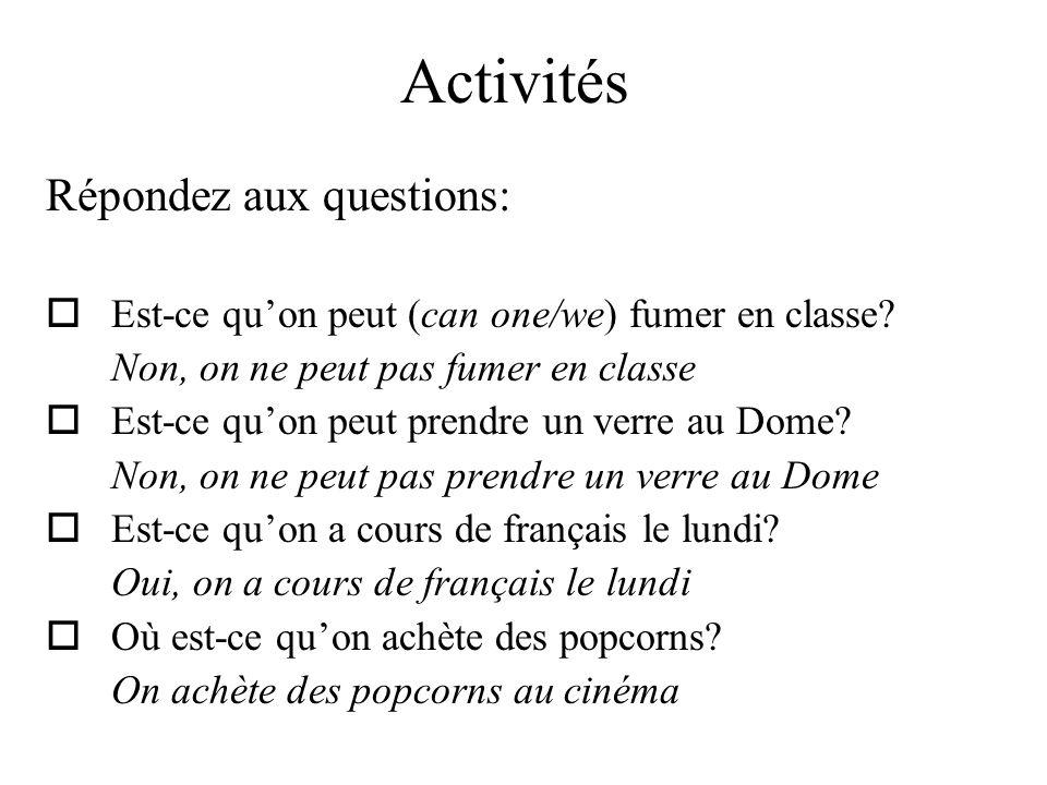 Activités Répondez aux questions:  Est-ce qu'on peut (can one/we) fumer en classe.