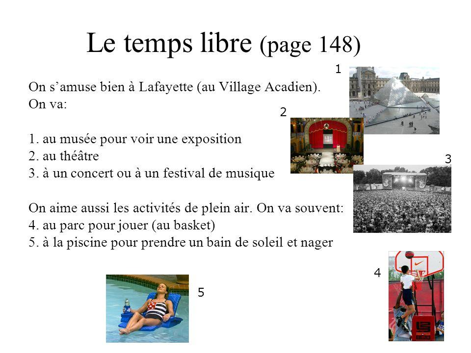 Le temps libre (page 148) On s'amuse bien à Lafayette (au Village Acadien).