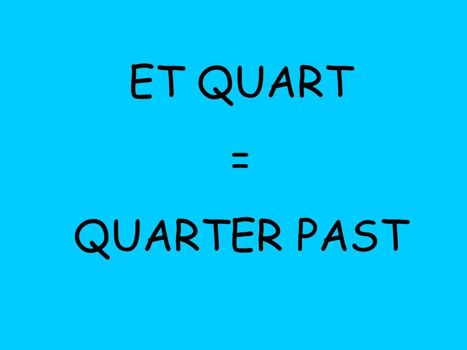 ET QUART = QUARTER PAST