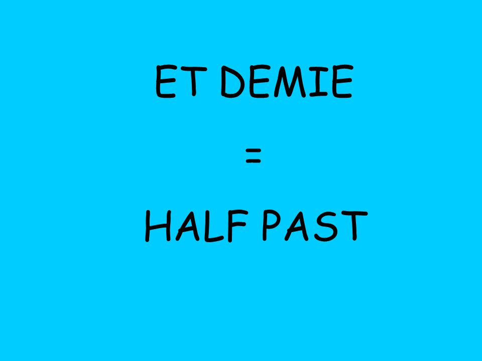 ET DEMIE = HALF PAST