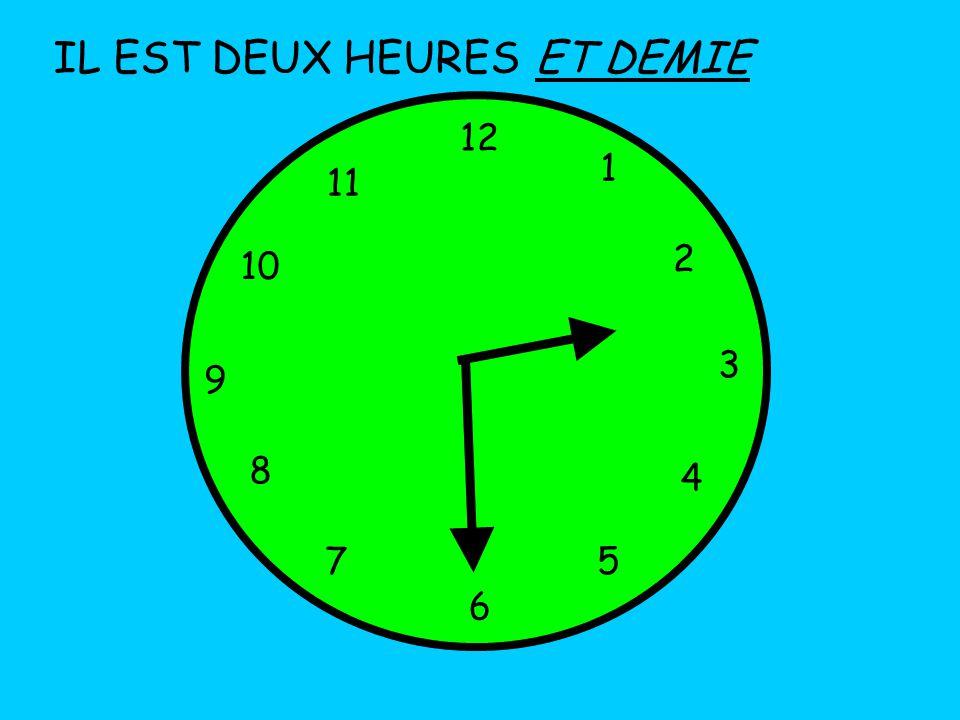 IL EST DEUX HEURES 12 1 5 4 9 3 6 10 11 2 7 8 ET DEMIE