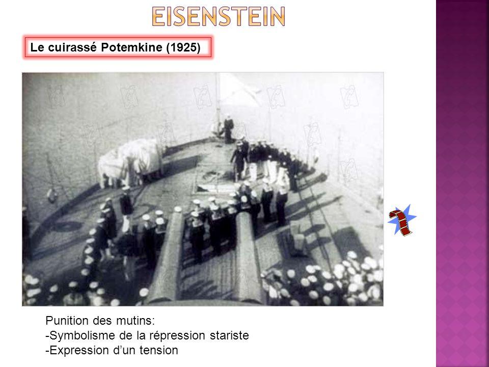 Le cuirassé Potemkine (1925) Punition des mutins: -Symbolisme de la répression stariste -Expression d'un tension