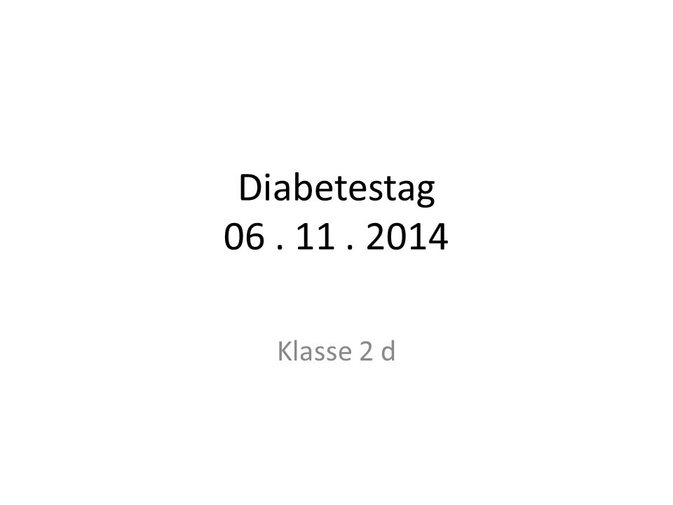 Diabetestag 06. 11. 2014 Klasse 2 d