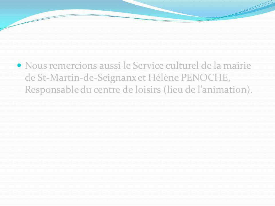 Nous remercions aussi le Service culturel de la mairie de St-Martin-de-Seignanx et Hélène PENOCHE, Responsable du centre de loisirs (lieu de l'animati