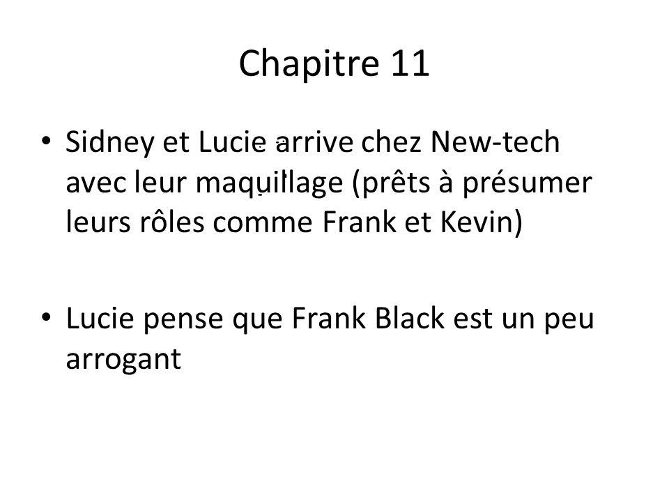 Chapitre 11 Sidney et Lucie arrive chez New-tech avec leur maquillage (prêts à présumer leurs rôles comme Frank et Kevin) Lucie pense que Frank Black est un peu arrogant
