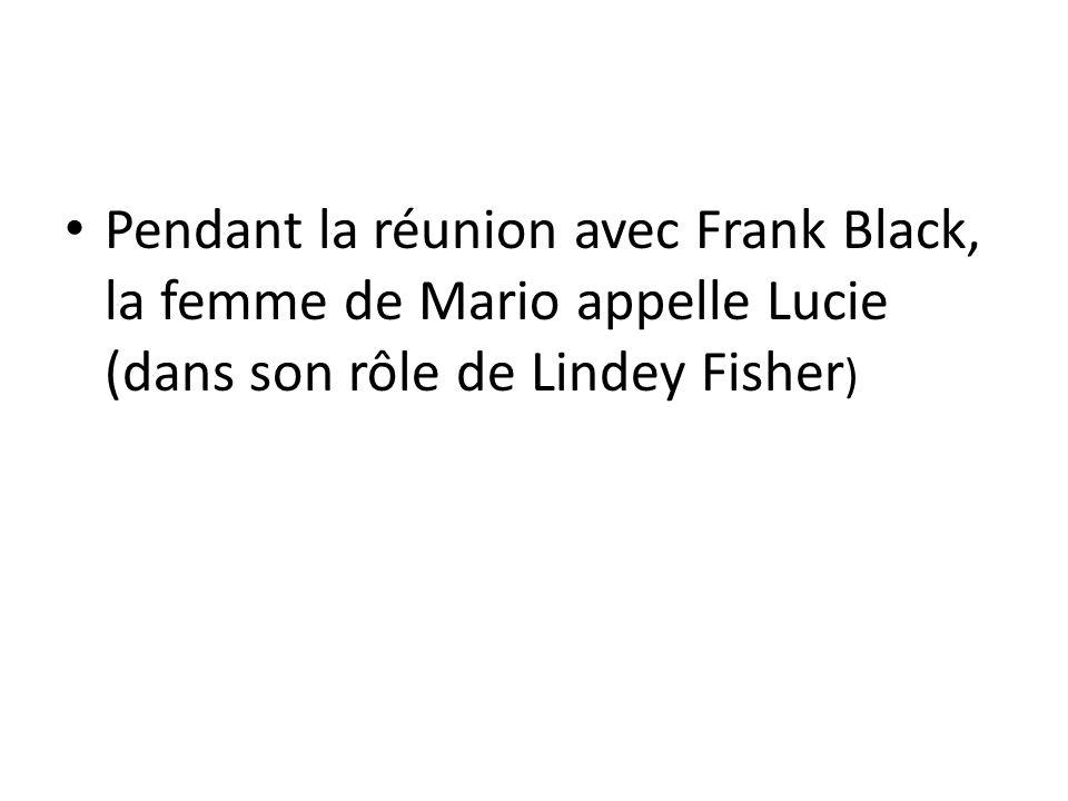 Pendant la réunion avec Frank Black, la femme de Mario appelle Lucie (dans son rôle de Lindey Fisher )