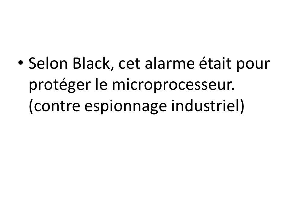 Selon Black, cet alarme était pour protéger le microprocesseur. (contre espionnage industriel)