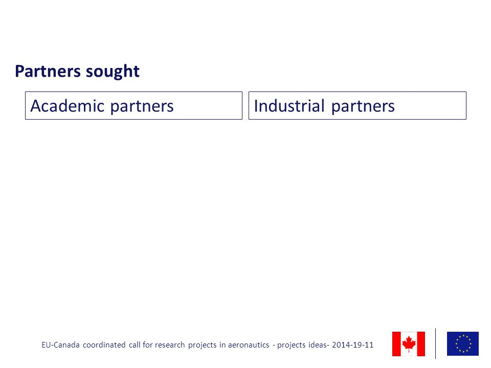 Partners sought Academic partnersIndustrial partners EU-Canada coordinated call for research projects in aeronautics - projects ideas