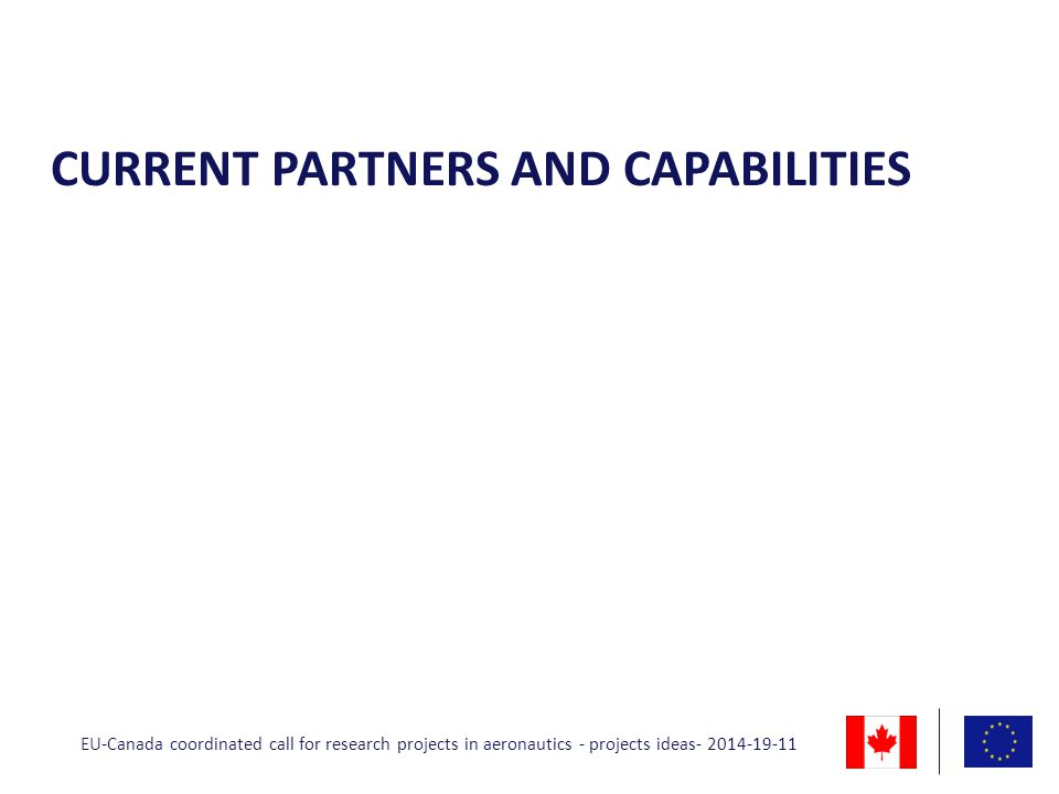 CURRENT PARTNERS AND CAPABILITIES EU-Canada coordinated call for research projects in aeronautics - projects ideas