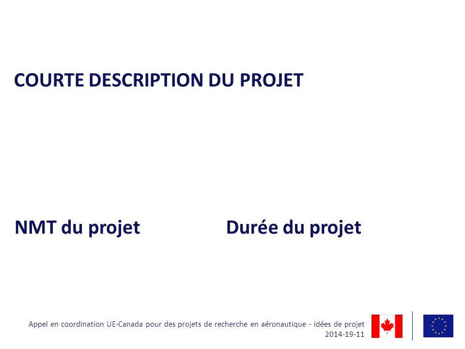 COURTE DESCRIPTION DU PROJET NMT du projetDurée du projet Appel en coordination UE-Canada pour des projets de recherche en aéronautique - idées de pro