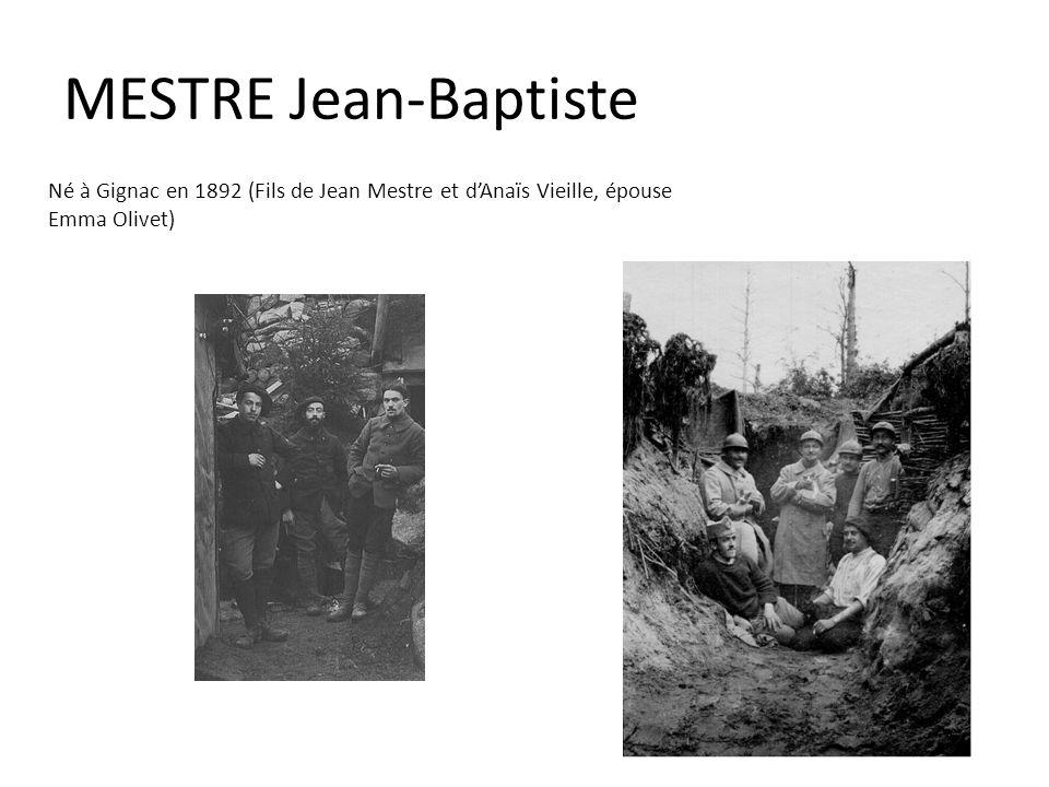 MESTRE Jean-Baptiste Né à Gignac en 1892 (Fils de Jean Mestre et d'Anaïs Vieille, épouse Emma Olivet)