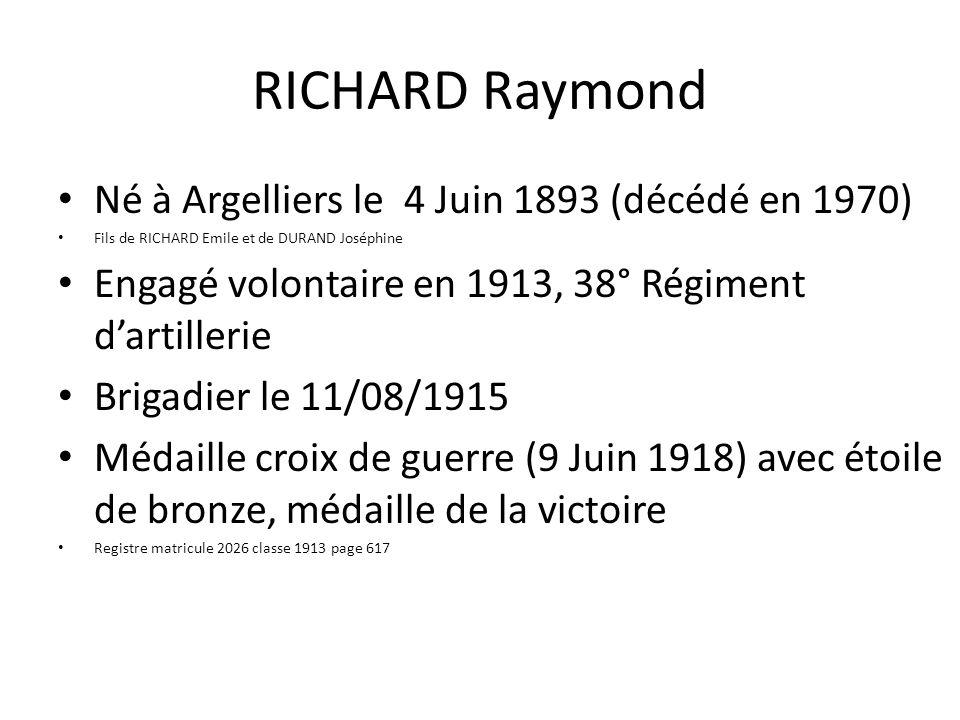 RICHARD Raymond Né à Argelliers le 4 Juin 1893 (décédé en 1970) Fils de RICHARD Emile et de DURAND Joséphine Engagé volontaire en 1913, 38° Régiment d