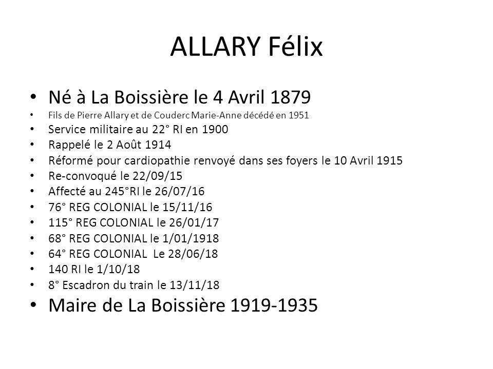 ALLARY Félix Né à La Boissière le 4 Avril 1879 Fils de Pierre Allary et de Couderc Marie-Anne décédé en 1951 Service militaire au 22° RI en 1900 Rappe