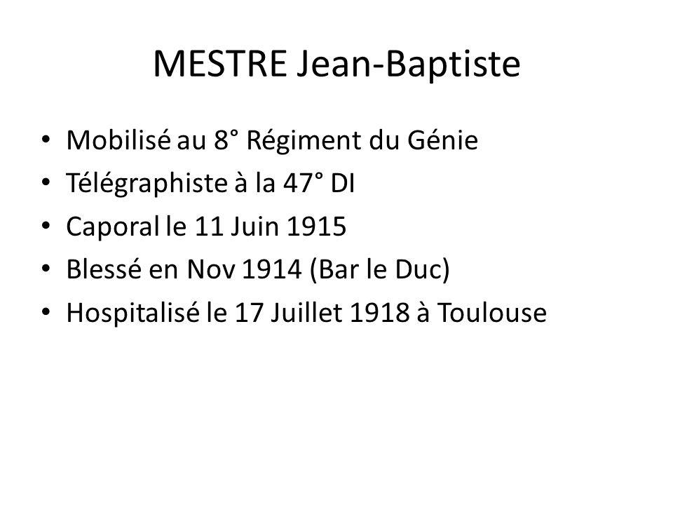 MESTRE Jean-Baptiste Mobilisé au 8° Régiment du Génie Télégraphiste à la 47° DI Caporal le 11 Juin 1915 Blessé en Nov 1914 (Bar le Duc) Hospitalisé le