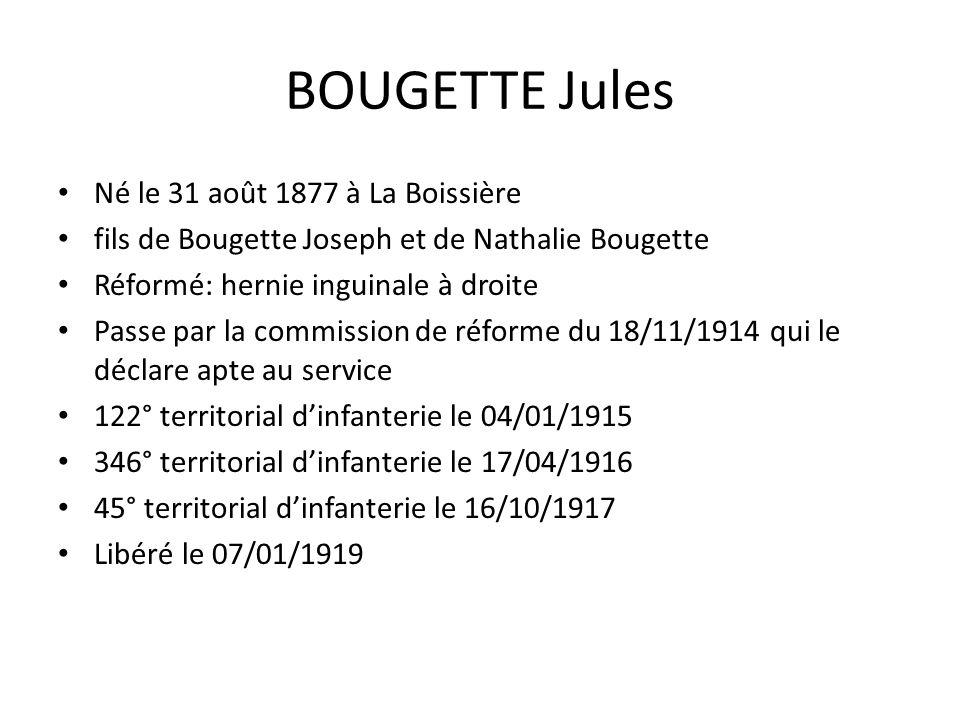Né le 31 août 1877 à La Boissière fils de Bougette Joseph et de Nathalie Bougette Réformé: hernie inguinale à droite Passe par la commission de réform
