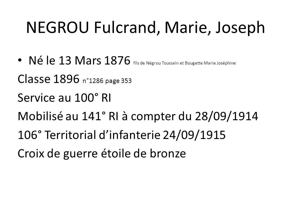 NEGROU Fulcrand, Marie, Joseph Né le 13 Mars 1876 fils de Négrou Toussain et Bougette Marie Joséphine Classe 1896 n°1286 page 353 Service au 100° RI M