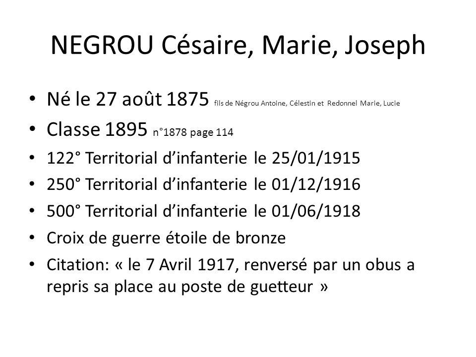 NEGROU Césaire, Marie, Joseph Né le 27 août 1875 fils de Négrou Antoine, Célestin et Redonnel Marie, Lucie Classe 1895 n°1878 page 114 122° Territoria