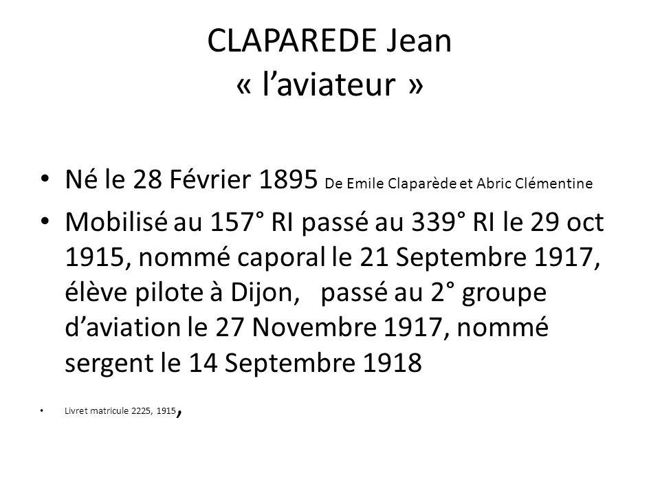 CLAPAREDE Jean « l'aviateur » Né le 28 Février 1895 De Emile Claparède et Abric Clémentine Mobilisé au 157° RI passé au 339° RI le 29 oct 1915, nommé