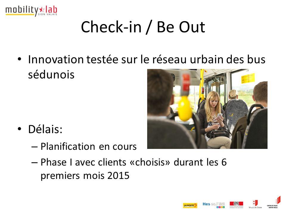 Check-in / Be Out Innovation testée sur le réseau urbain des bus sédunois Délais: – Planification en cours – Phase I avec clients «choisis» durant les 6 premiers mois 2015