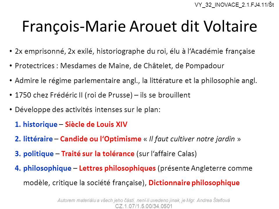 François-Marie Arouet dit Voltaire 2x emprisonné, 2x exilé, historiographe du roi, élu à l'Académie française Protectrices : Mesdames de Maine, de Châtelet, de Pompadour Admire le régime parlementaire angl., la littérature et la philosophie angl.