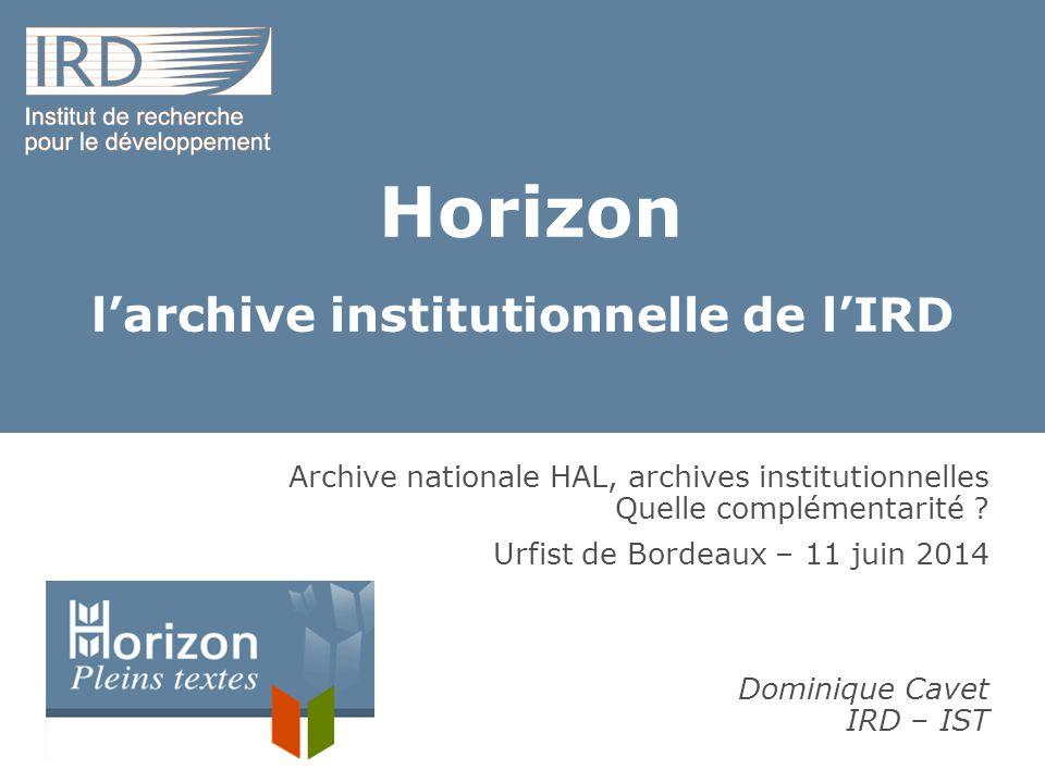 Introduction L'IRD est très impliqué dans le libre accès à la connaissance, à l'information scientifique L'IRD a signé  en 2006, le 1 er accord sur la plateforme HAL  en 2013, la convention sur les archives ouvertes Pourquoi l'IRD dispose-t-il cependant d'une archive institutionnelle .