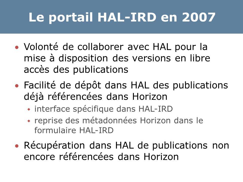 Le portail HAL-IRD en 2007 Volonté de collaborer avec HAL pour la mise à disposition des versions en libre accès des publications Facilité de dépôt dans HAL des publications déjà référencées dans Horizon  interface spécifique dans HAL-IRD  reprise des métadonnées Horizon dans le formulaire HAL-IRD Récupération dans HAL de publications non encore référencées dans Horizon