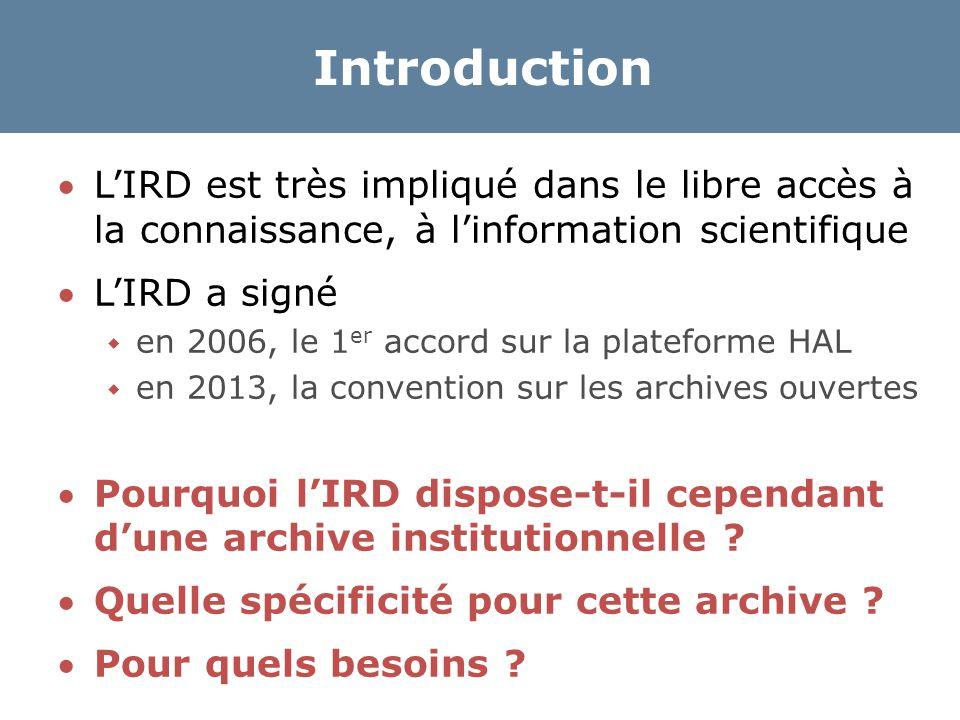 Introduction L'IRD est très impliqué dans le libre accès à la connaissance, à l'information scientifique L'IRD a signé  en 2006, le 1 er accord sur