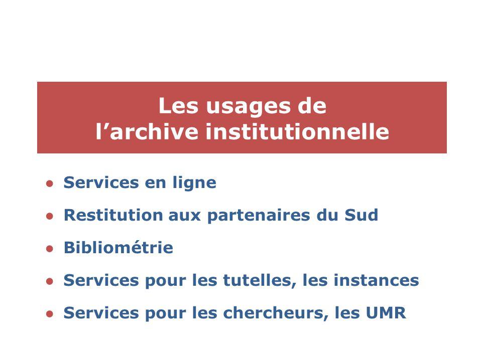 Les usages de l'archive institutionnelle ●Services en ligne ●Restitution aux partenaires du Sud ●Bibliométrie ●Services pour les tutelles, les instances ●Services pour les chercheurs, les UMR