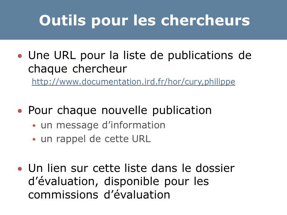 Outils pour les chercheurs Une URL pour la liste de publications de chaque chercheur http://www.documentation.ird.fr/hor/cury,philippe Pour chaque n