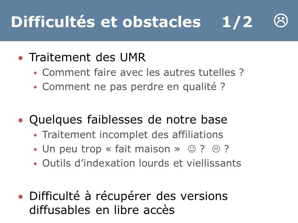 Difficultés et obstacles 1/2  Traitement des UMR  Comment faire avec les autres tutelles .